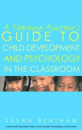 Teaching Assistant's Guide to Child Development and Psychology in the Classroom