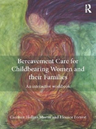 Bereavement Care for Childbearing Women and their Families: An Interactive Workbook