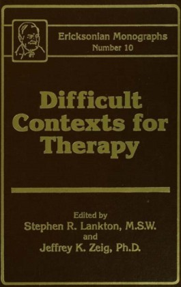 Difficult Contexts For Therapy Ericksonian Monographs No.