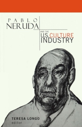 Pablo Neruda and the U.S. Culture Industry