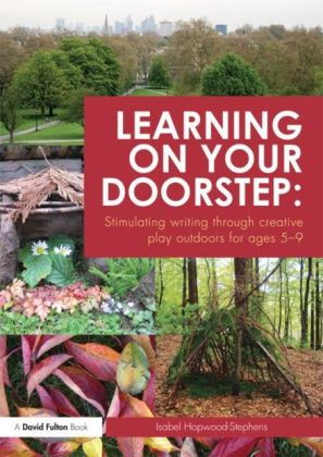 Learning on your doorstep: Stimulating writing through creative play outdoors Ages 5-9