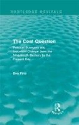 Coal Question: Political Economy and Industrial Change from the Nineteenth Century to the Present Day