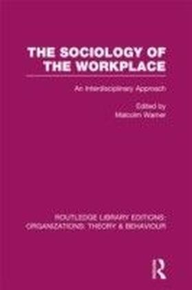 Sociology of the Workplace (RLE: Organizations)