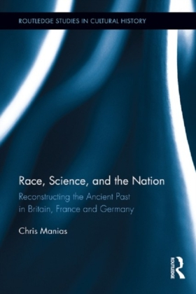 Race, Science, and the Nation: Reconstructing the Ancient Past in Britain, France and Germany