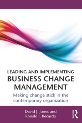 Leading and Implementing Business Change Management:Making Change Stick in the Contemporary Organization
