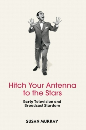 Hitch Your Antenna to the Stars!: Early Television and Broadcast Stardom