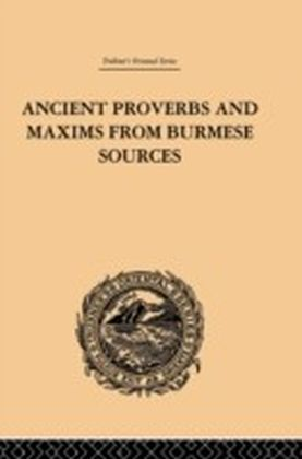 Ancient Proverbs and Maxims from Burmese Sources