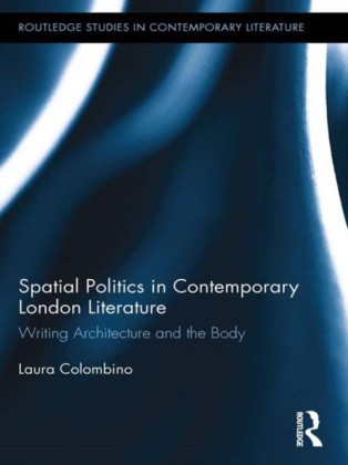 Spatial Politics in Contemporary London Literature: Writing Architecture and the Body