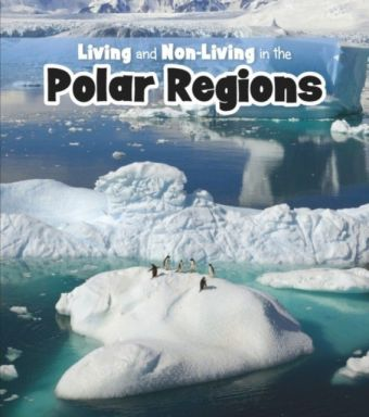 Living and Non-living in the Polar Regions