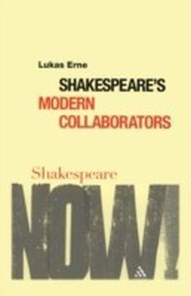 Shakespeare's Modern Collaborators