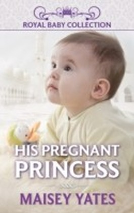 His Pregnant Princess (Mills & Boon Short Stories)