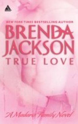 True Love (Mills & Boon Kimani Arabesque) (Madaris Family Saga - Book 6)