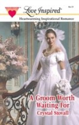 Groom Worth Waiting for (Mills & Boon Love Inspired)