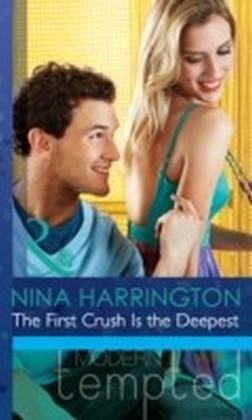 First Crush Is the Deepest (Mills & Boon Modern Tempted) (Girls Just Want to Have Fun - Book 1)