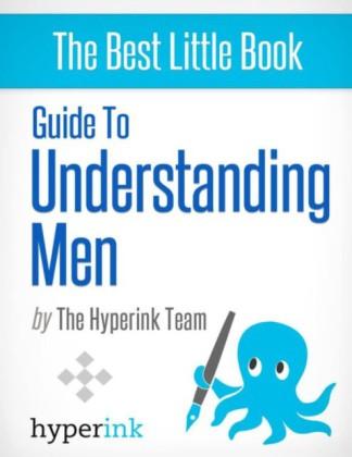 Guide To Understanding Men (Dating, Relationships, Sex)