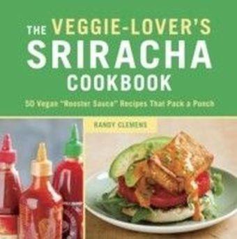 Veggie-Lover's Sriracha Cookbook