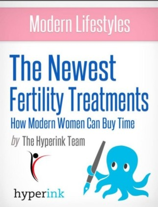 Modern Lifestyles: The Newest Fertility Treatments: How Modern Women Can Buy Time
