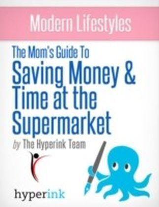 Mom's Guide to Saving Money and Time at the Supermarket