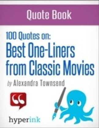 Best 100 Classic Movie One-Liners (The Greatest Quotes in Film History)