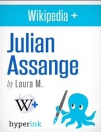 Julian Assange: Biography of the Wikileaks Mastermind