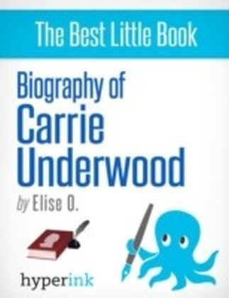 Biography of Carrie Underwood (2005 American Idol Winner)