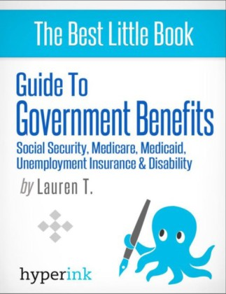 Guide to Government Benefits: Social Security, Medicare, Medicaid, Unemployment Insurance, Disability