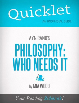 Quicklet on Ayn Rand's Philosophy: Who Needs It