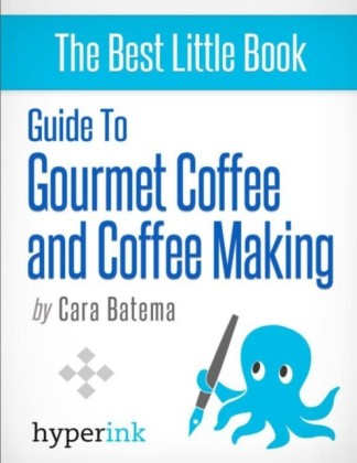 Guide to Gourmet Coffee and Coffee Making