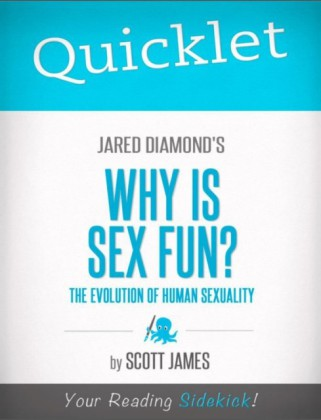 Quicklet on Jared Diamond's Why Is Sex Fun? (CliffsNotes-like Book Summary)