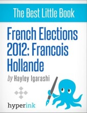 French Elections 2012: Francois Hollande
