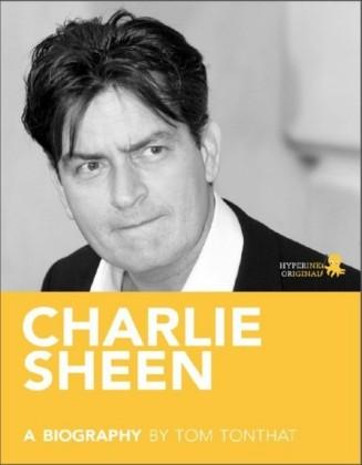 Charlie Sheen: A Biography