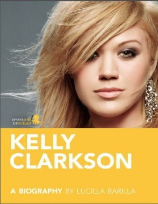 Kelly Clarkson: A Biography