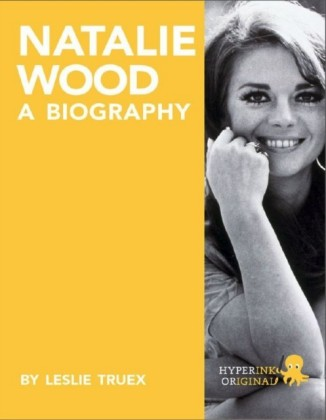 Natalie Wood: A Biography
