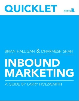 Quicklet on Brian Halligan and Dharmesh Shah's Inbound Marketing: Get Found Using Google, Social Media, and Blogs (CliffsNotes-like Summary & Analysis)