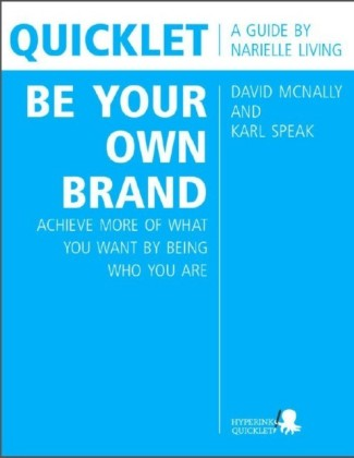 Quicklet on David McNally and Karl Speak's Be Your Own Brand: Achieve More of What You Want by Being More of Who You Are