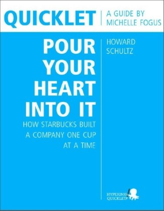 Quicklet on Howard Schultz's Pour Your Heart into It: How Starbucks Built a Company One Cup at a Time (CliffNotes-like Book Summary and Analysis)