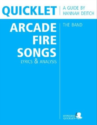Quicklet on The Best Arcade Fire Songs: Lyrics and Analysis