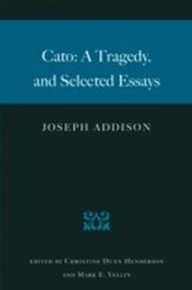 Cato: A Tragedy and Selected Essays