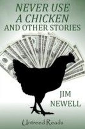 Never Use a Chicken and Other Stories