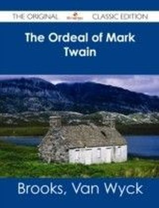 Ordeal of Mark Twain - The Original Classic Edition
