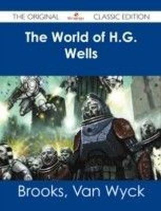 World of H.G. Wells - The Original Classic Edition