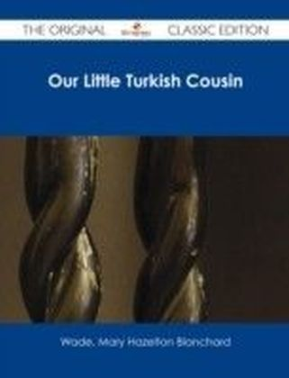 Our Little Turkish Cousin - The Original Classic Edition