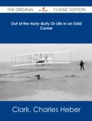 Out of the Hurly-Burly Or Life in an Odd Corner - The Original Classic Edition