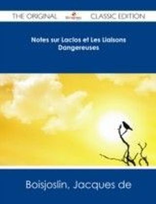 Notes sur Laclos et Les Liaisons Dangereuses - The Original Classic Edition