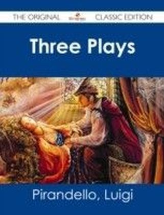 Three Plays - The Original Classic Edition