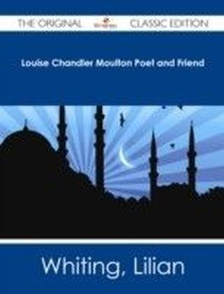 Louise Chandler Moulton Poet and Friend - The Original Classic Edition