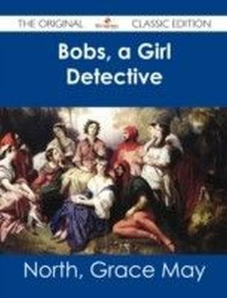 Bobs, a Girl Detective - The Original Classic Edition