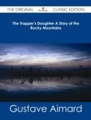 Trapper's Daughter A Story of the Rocky Mountains - The Original Classic Edition