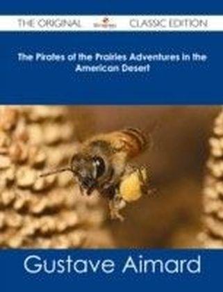Pirates of the Prairies Adventures in the American Desert - The Original Classic Edition