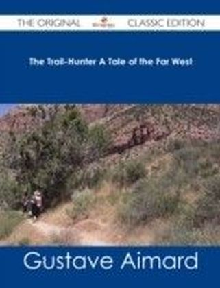 Trail-Hunter A Tale of the Far West - The Original Classic Edition